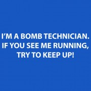 """T-Shirt - I'm a Bomb Technician. If You See Me Running - Try to Keep Up!"""
