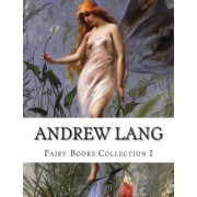 Andrew Lang, Fairy Books Collection I by Andrew Lang
