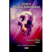 Trends in Physical Anthropology by Kathryn E. Weiss