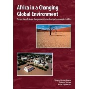 Africa in a Changing Global Environment. Perspectives of climate change adaptation and mitigation strategies in Africa by Shingirirai Savious Mutanga