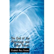 The End of the Pilgrimage and Other Poems by Elizabeth Mary Parsons