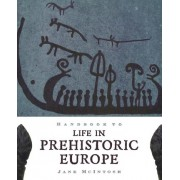 Handbook of Life in Prehistoric Europe by Dr Jane McIntosh