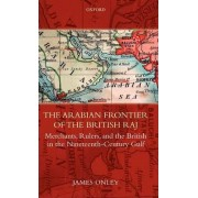 The Arabian Frontier of the British Raj by James Onley