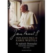 In Mainile Domnului. Insemnari personale 1962-2003 - Papa Ioan Paul Al II-Lea