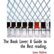 The Book Lover; A Guide to the Best Reading, by James Baldwin