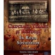 Cruciati tirani si banditi in Rusia sovietelor vol. 1 - Elie Bufnea