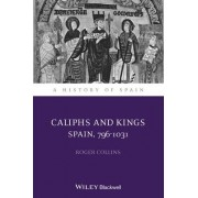 Caliphs and Kings by Roger Collins