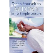Teach Yourself to Meditate in 10 Simple Lessons by Eric Harrison