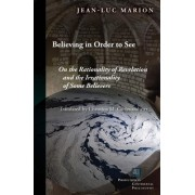 Believing in Order to See by Jean-Luc Marion
