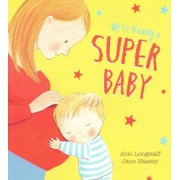 We're Having a Super Baby by Abie Longstaff