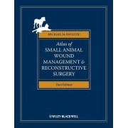 Atlas of Small Animal Wound Management and Reconstructive Surgery by Michael M. Pavletic