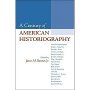 A Century of American Historiography by James M Banner Jr