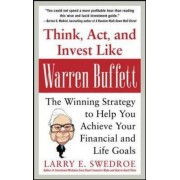 Think, Act, and Invest Like Warren Buffett: The Winning Strategy to Help You Achieve Your Financial and Life Goals by Larry Swedroe