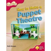 Oxford Reading Tree: Level 4: More Fireflies A: How to Make a Puppet Theatre by Ruth Morgan