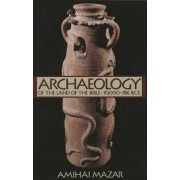 Archaeology of the Land of the Bible: 10,000-586 B.C.E. v. 1 by Amihai Mazar