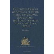 The Travel Journal of Antonio de Beatis Through Germany, Switzerland, the Low Countries, France and Italy, 1517-8 by Antonio De Beatis