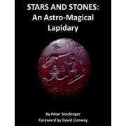 Stars and Stones: An Astro-Magical Lapidary by Peter Stockinger