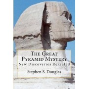 The Great Pyramid Mystery by Stephen S Douglas