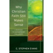 Why Christian Faith Still Makes Sense by University Professor of Philosophy and Humanities and Professorial Fellow C Stephen Evans