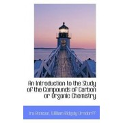 An Introduction to the Study of the Compounds of Carbon or Organic Chemistry by Ira Remsen