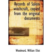 Records of Salem Witchcraft, Copied from the Original Documents by Woodward William Eliot