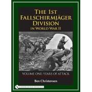 The 1st Fallschirmjager Division in World War II: Years of Attack Volume 1 by Ben Christensen