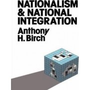 Nationalism and National Integration by Anthony H. Birch