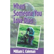 When Someone You Love Dies by William L Coleman