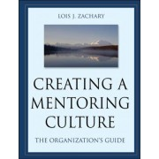 Creating a Mentoring Culture: the Organization's Guide by Zachary