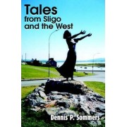 Tales from Sligo and the West by Dennis P Sommers