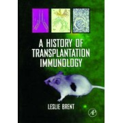 A History of Transplantation Immunology by Leslie Brent