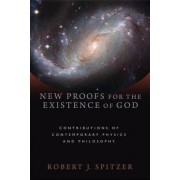 New Proofs for the Existence of God by Robert J. Spitzer