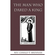 The Man Who Dared a King by Gerald T. Brennan