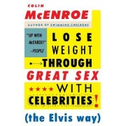 Lose Weight Through Great Sex with Celebrities! (the Elvis Way) by Colin McEnroe