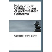 Notes on the Chilula Indians of Northwestern California by Goddard Pliny Earle
