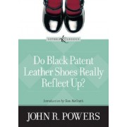 Do Black Patent Leather Shoes Really Reflect Up? by John R Powers