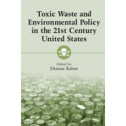 Toxic Waste and Environmental Policy in the 21st Century United States by Dianne Rahm