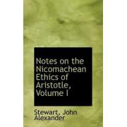 Notes on the Nicomachean Ethics of Aristotle, Volume I by Stewart John Alexander