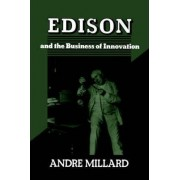 Edison and the Business of Innovation by Andre Millard