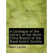 A Catalogue of the Library of the North China Branch of the Royal Asiatic Society by Henri Cordier