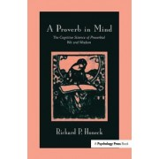 A Proverb in Mind: The Cognitive Science of Proverbial Wit and Wisdom