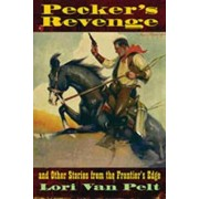 Pecker's Revenge and Other Stories from the Frontier's Edge by Lori Van Pelt