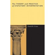 The Theory and Practice of Statutory Interpretation by Frank B. Cross
