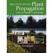Practical Woody Plant Propagation for Nursery Growers by Bruce MacDonald