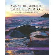 Around the Shores of Lake Superior by Margaret Beattie Bogue