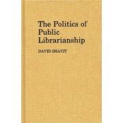 The Politics of Public Librarianship by David Shavit
