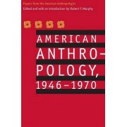 American Anthropology, 1946-1970 by American Anthropological Association
