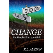 Change, It's Simpler Than You Think by K L Alston