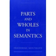 Parts and Wholes in Semantics by Friederike Moltmann