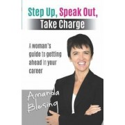 Step Up, Speak Out, Take Charge by Amanda Blesing